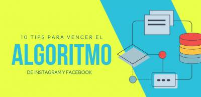 10 Tips para vencer el algoritmo de Instagram y Facebook