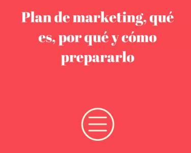 Plan de marketing, qué es, por qué y cómo prepararlo