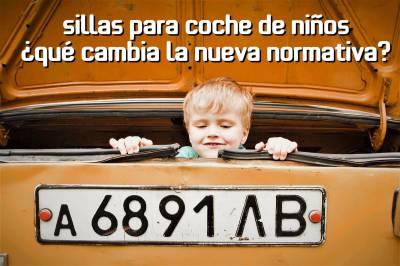 Sillas para coches de niños ¿Qué cambia la nueva normativa?