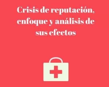 Crisis de reputación, enfoque y análisis de sus efectos