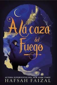 Reseña A la Caza del Fuego, de Hafsah Faizal