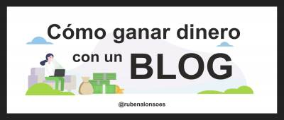 Cómo ganar dinero con un blog (pero de verdad)