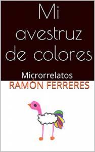 Promoción de libros: Mi avestruz de colores, de Ramón Ferreres (julio, 2019)