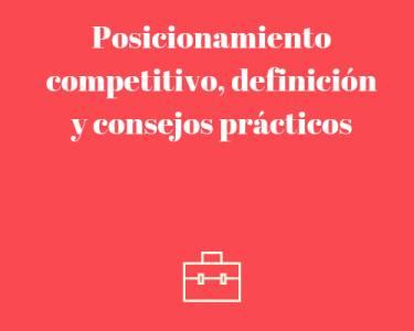 Posicionamiento competitivo, definición y consejos prácticos