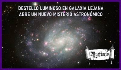 Destello luminoso En Galaxia Lejana Abre Nuevo Misterio Astronómico