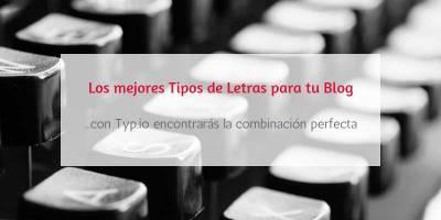 Combinaciones de Tipografías para Blogs. Luce letra con TYP. IO