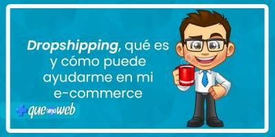 Dropshipping, qué es y cómo puede ayudarme en mi e-commerce - MasQueUnaWeb