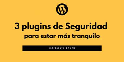 Los 3 plugins de seguridad de WordPress para estar tranquilo