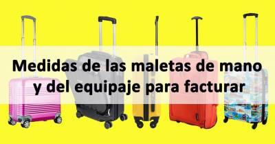 ¿Cuáles son las medidas del equipaje de mano y de maletas facturadas de las aerolíneas más importantes?