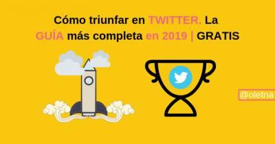 Cómo triunfar en TWITTER. La guía más completa en 2019 | GRATIS