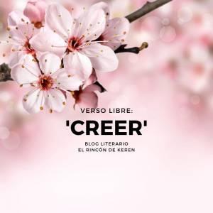 El Rincón de Keren: Verso Libre: Creer