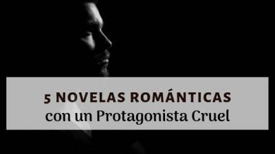 5 novelas románticas con un protagonista cruel