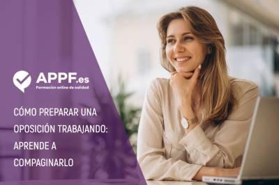 Cómo preparar una oposición trabajando: aprende a compaginarlo | APPF .es