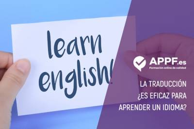 ¿Es la traducción eficaz para aprender un idioma? | Cursos APPF