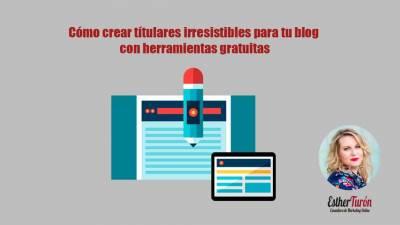 Cómo Escribir Titulares Para Tu Blog: 9 Herramientas Gratis