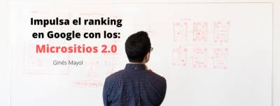 Un sistema para disparar tu ranking en Google : Micrositios 2.0