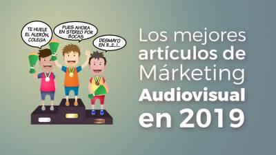 Los 5 Mejores Artículos de Márketing Audiovisual en 2019