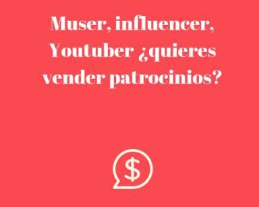 Muser, influencer, Youtuber ¿quieres vender patrocinios?