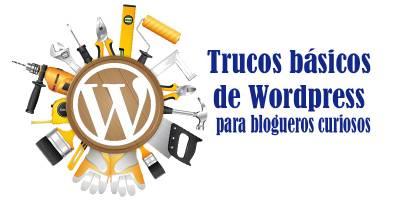 Trucos básicos de WordPress para blogueros curiosos