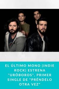 El Último Mono (Indie Rock) estrena 'Uróboros', primer single de 'Préndelo otra vez' -…