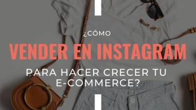 ¿Cómo vender en Instagram para hacer crecer tu e-commerce?