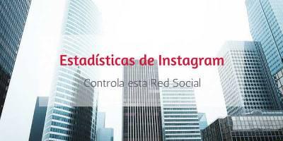 Cómo acceder a las Estadísticas de Instagram para tener un total control sobre tu cuenta