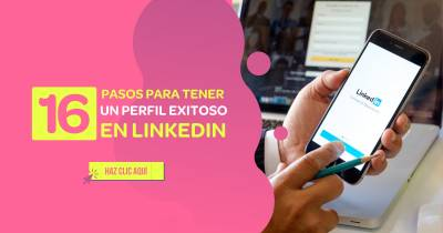 16 pasos para tener un perfil exitoso en LinkedIn [Infografía]
