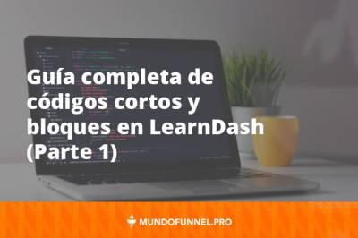 ⇨ Guía de Shortcodes y Bloques para LearnDash [Parte 1] - Mundo Funnel