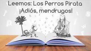 Leemos: Los Perros Pirata ¡Adiós, mendrugos!