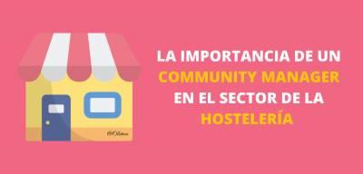 La Importancia De Un Community Manager En El Sector De La Hostelería