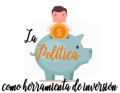 La Política como herramienta de inversión