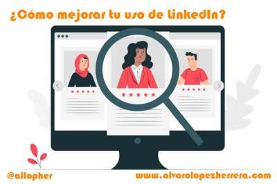 ¿Cómo mejorar tu uso de LinkedIn?