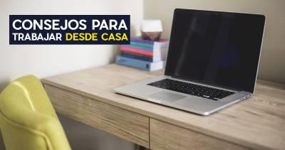 Consejos Para Trabajar Desde Casa - 6 Tips Comprobados Que No Fallan