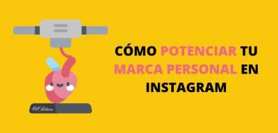 Cómo Potenciar Tu Marca Personal En Instagram