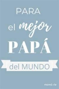 Frases para felicitar a los todos los papás del mundo por su cumpleaños, santo, notas sorpresa...