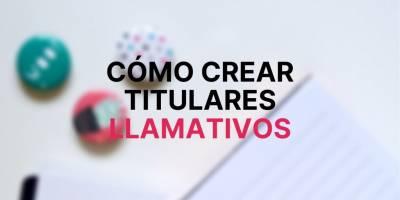 5 trucos sobre cómo crear titulares llamativos - Edgar Otero