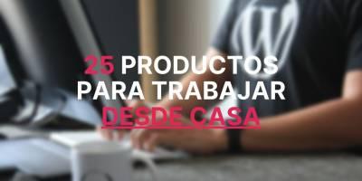 25 excelentes productos para trabajar desde casa - Edgar Otero