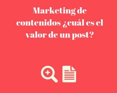 Marketing de contenidos ¿cuál es el valor de un post?