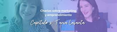 Tania Lasanta: Cómo reinventarte y emprender con corazón y cabeza