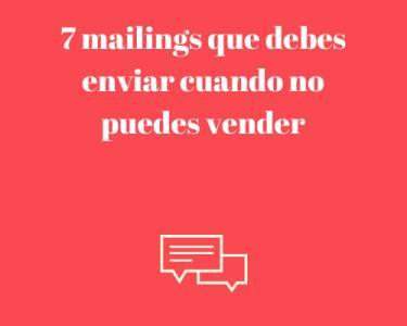 7 mailings que debes enviar cuando no puedes vender