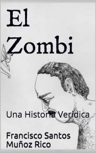 El Zombi: Una Historia Verídica (Francisco Santos Muñoz)