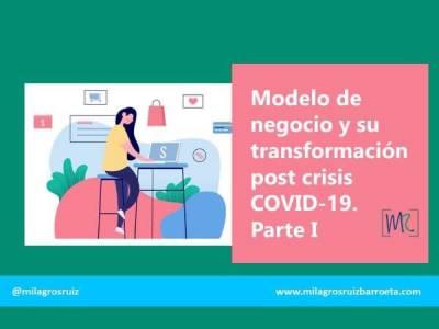 Modelo de negocio y su transformación post crisis COVID-19. Parte I - Milagros Ruiz Barroeta