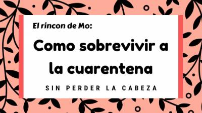 El Rincón De Mo: Cómo Sobrevivir A La Cuarentena Sin Perder La Cabeza