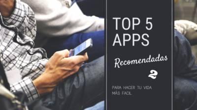 Top 5: Apps Recomendadas Para Hacer Tu Vida Más Fácil (Ii)