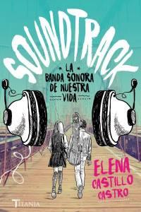Reseña: Soundtrack: la banda sonora de nuestra vida de Elena Castillo Castro