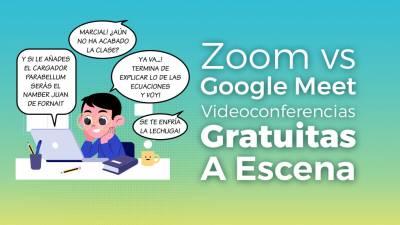 Zoom vs Google Meet. Videoconferencias Gratuitas a Escena