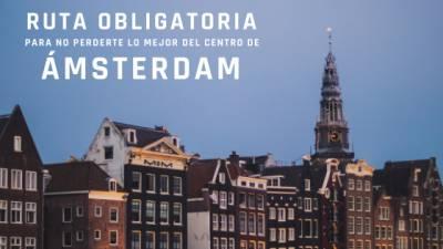 Recorrido Obligatorio Para No Perderte Lo Mejor Del Centro De Ámsterdam