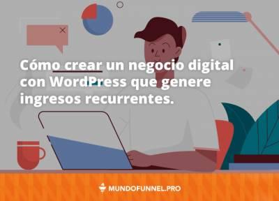 ⇨ Cómo crear un negocio digital que genere ingresos recurrentes - Mundo Funnel