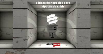 5 ideas de negocios exitosos para época de crisis que puedes aplicar
