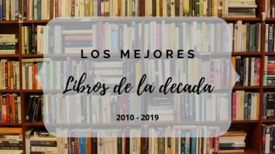 Los Mejores Libros De La Decada 2010 – 2019
